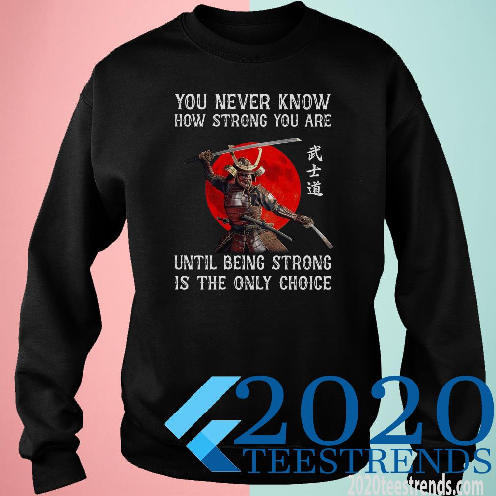 You Never Know How Strong You Are Until Being Strong Is The Only Choice Sweater