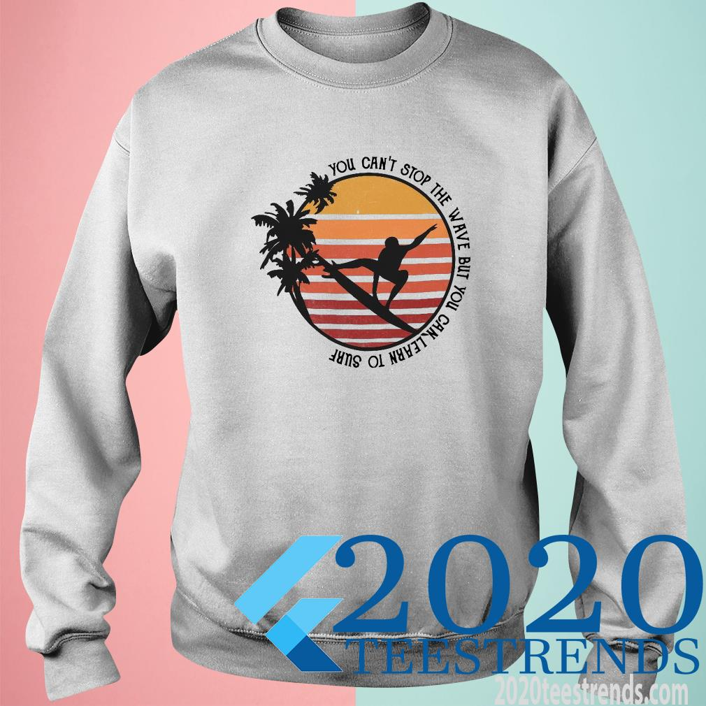 You Can't Stop The Wave But You Can Learn To Surf Vintage Sweater