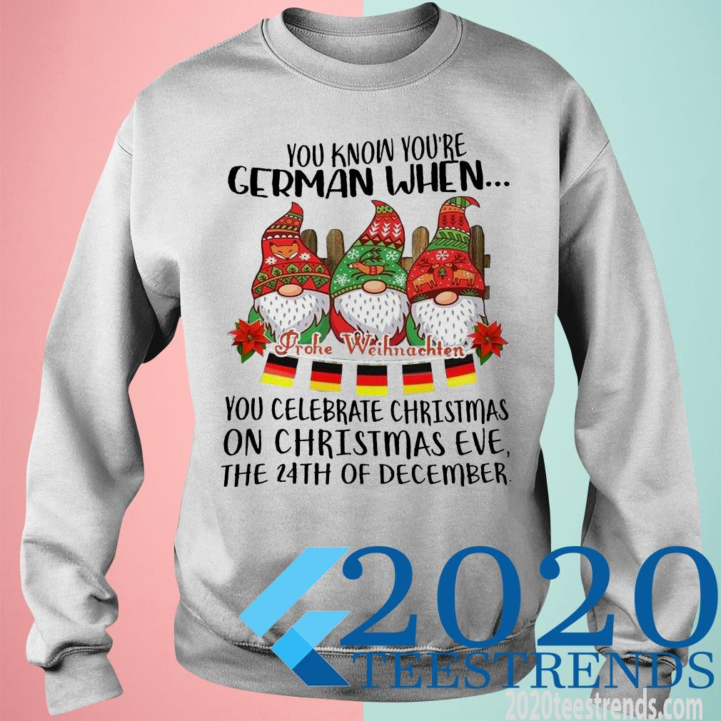 You Know You're Cerman When You Celebrate Christmas On Christmas Eve The 24th Of December Shirt