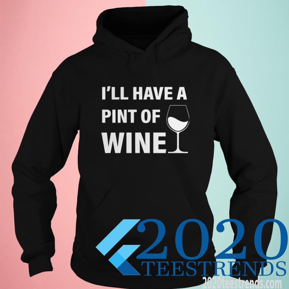 Official I'll Have A Pint Of Wine Hoodie
