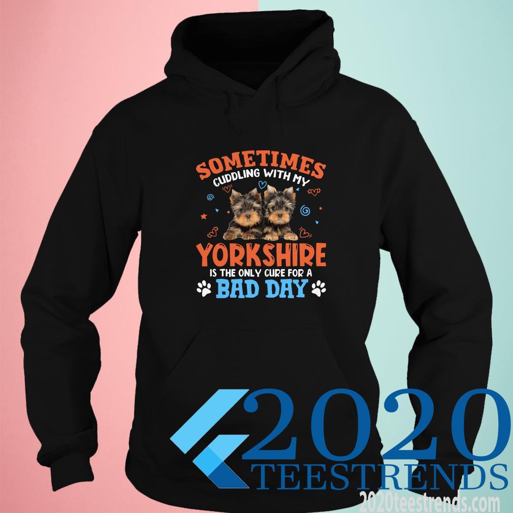 Sometimes Cuddling With My Yorkshire Is The Only Cure For A Bad Day Hoodie