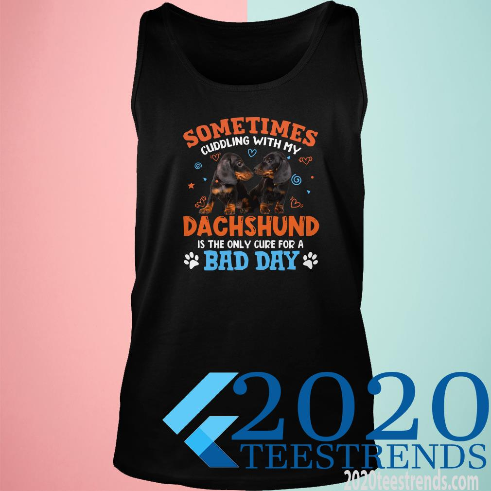 Sometimes Cuddling With My Dachshund Is The Only Cure For A Bad Day Tanktop