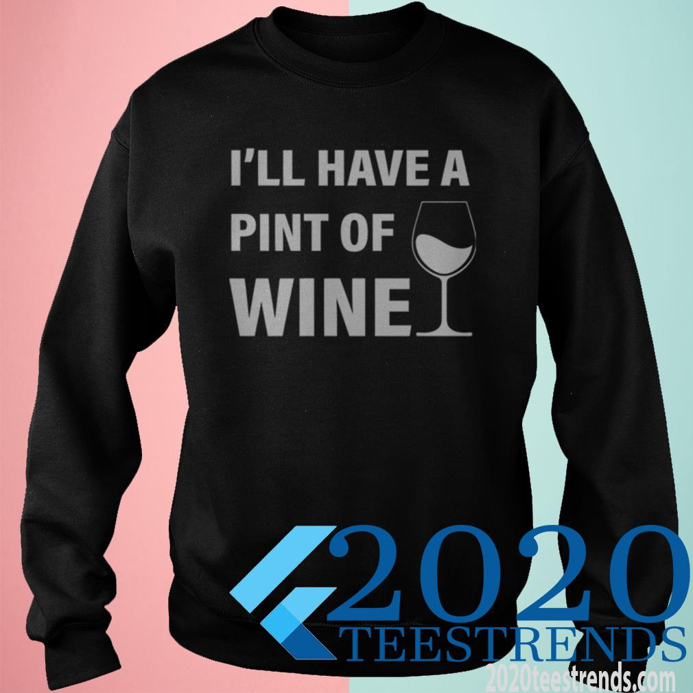Official I'll Have A Pint Of Wine Sweatshirt