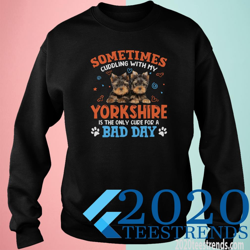 Sometimes Cuddling With My Yorkshire Is The Only Cure For A Bad Day Sweater