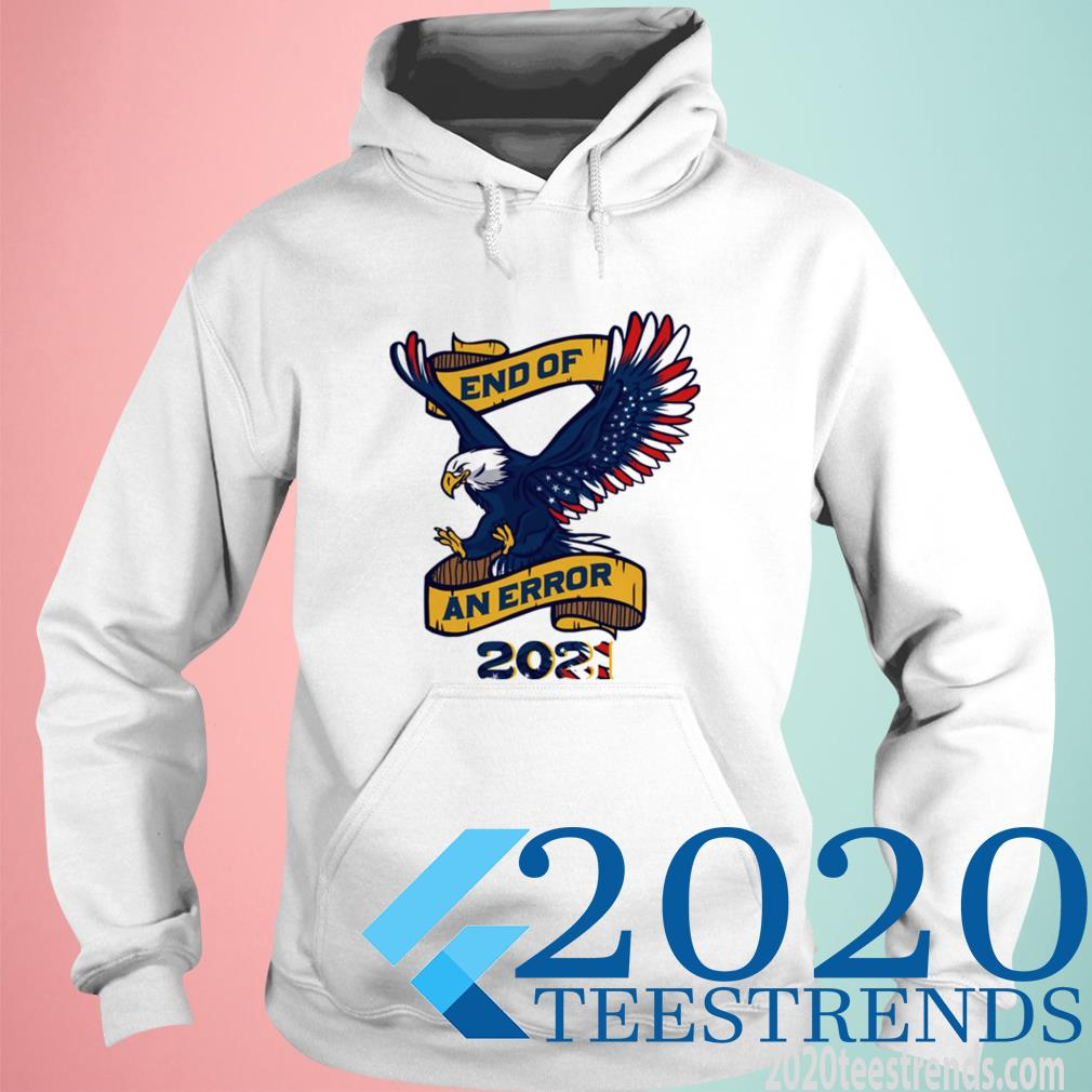 Official Eagle American Flag End Of An Error 2021 Hoodie