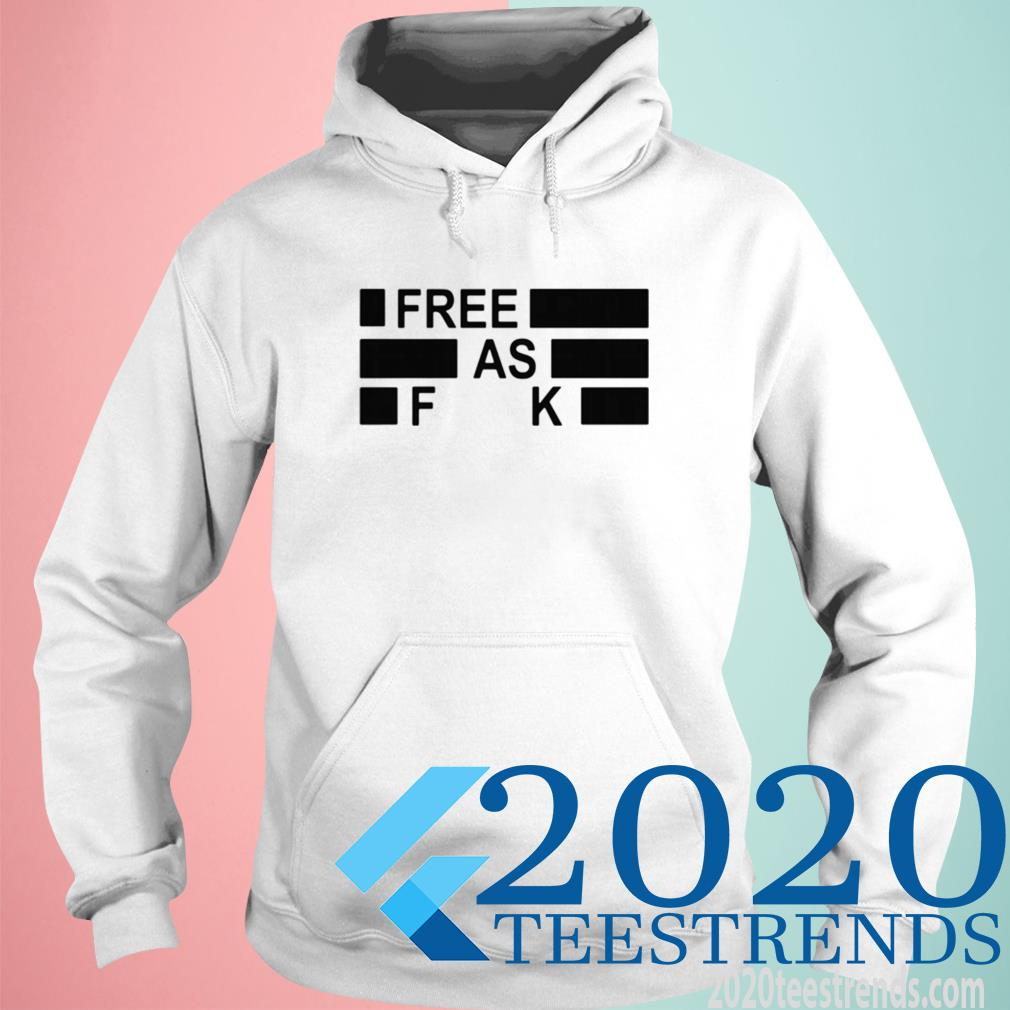 Official Funny Free As Fuck Tee Hoodie