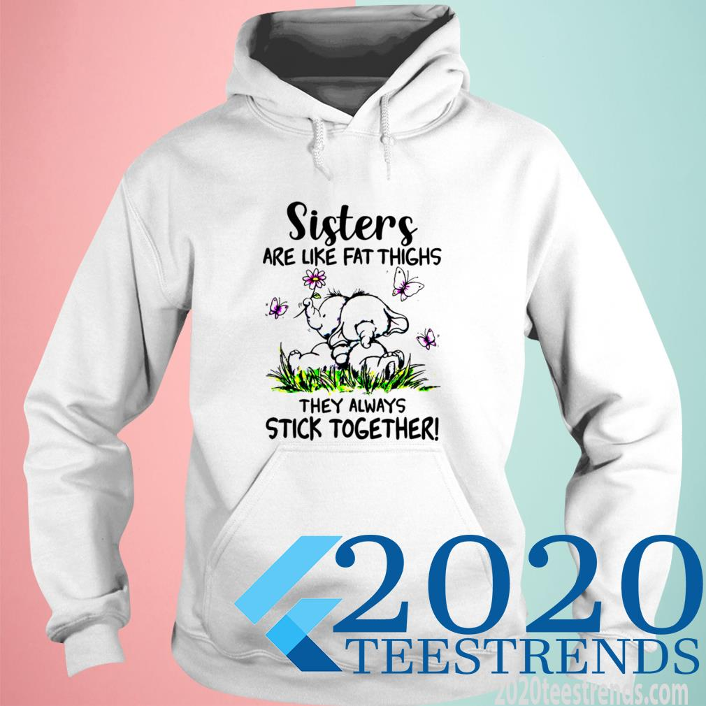 Official Elephant Sisters Are Like Fat Thighs They Always Stick Together Hoodie