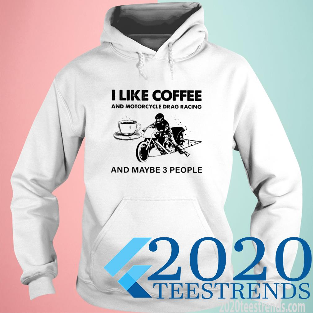 Official I Like Coffee And Motocycle Drag Racing And Maybe 3 People Hoodie