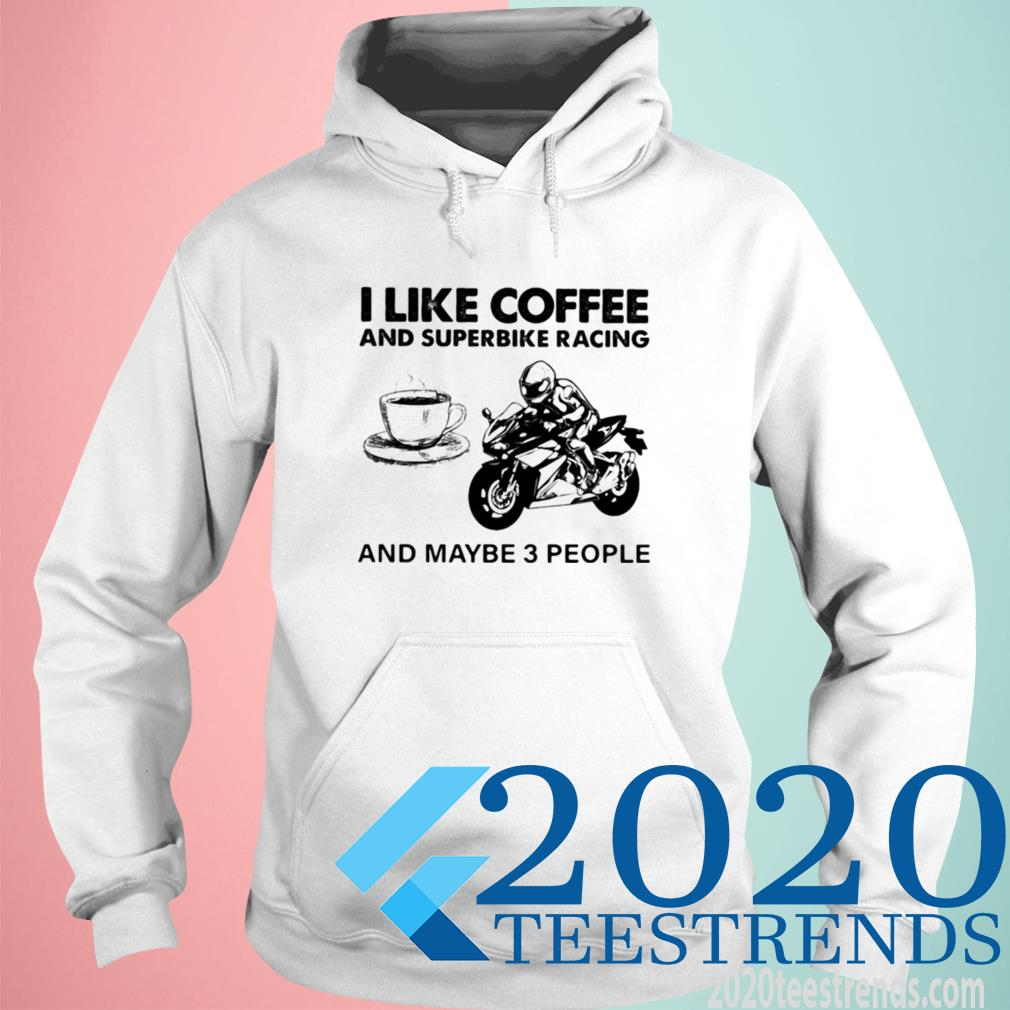 Official I Like Coffee And Superbike Racing And Maybe 3 People Hoodie
