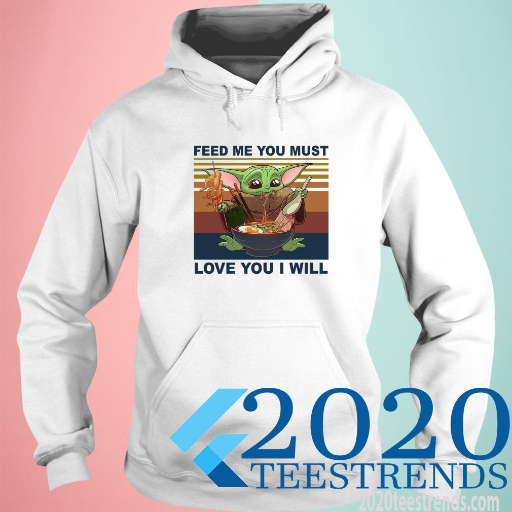 Feed Me You Must Love You I Will Yoda Eat Noodle Vintage Hoodie