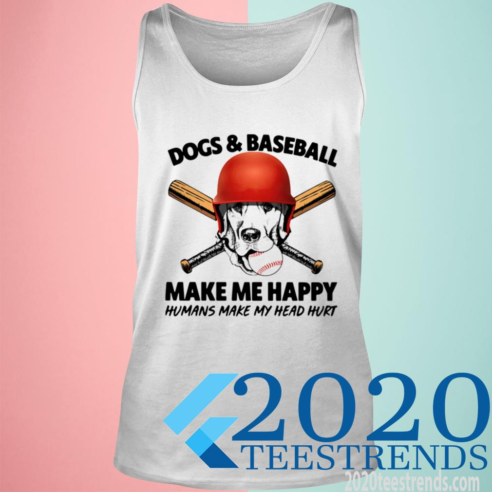 Official Dogs And Baseball Make Me Happy Humans Make My Head Hurt Tanktop