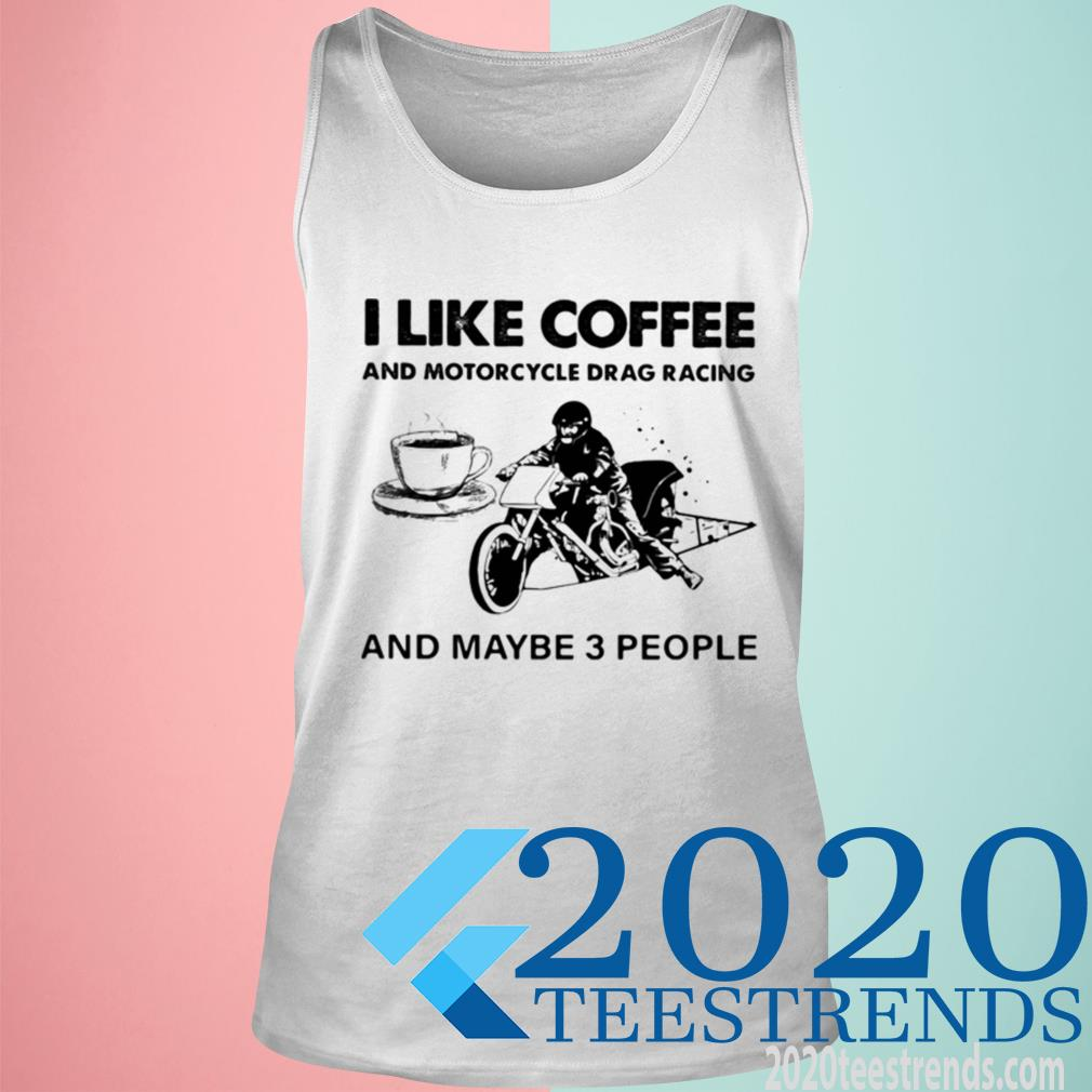Official I Like Coffee And Motocycle Drag Racing And Maybe 3 People Tanktop