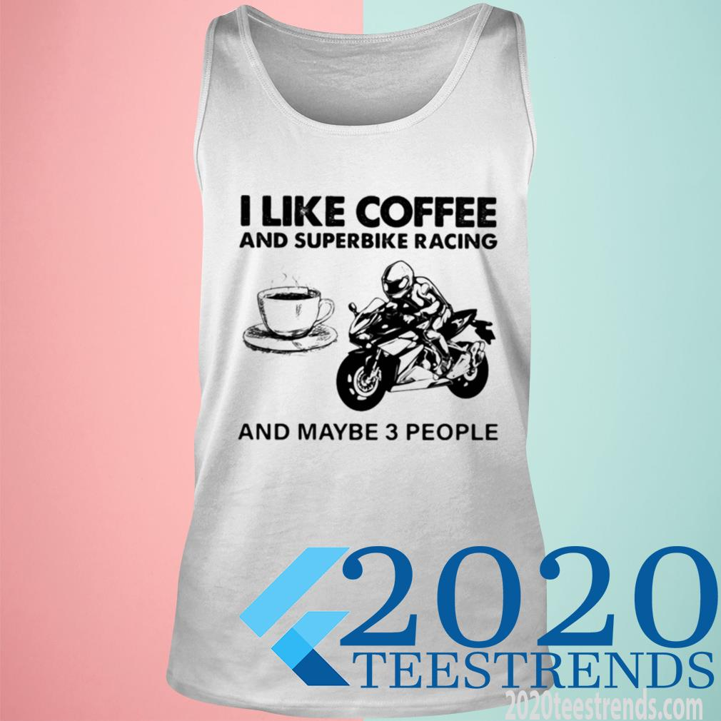 Official I Like Coffee And Superbike Racing And Maybe 3 People Tanktop