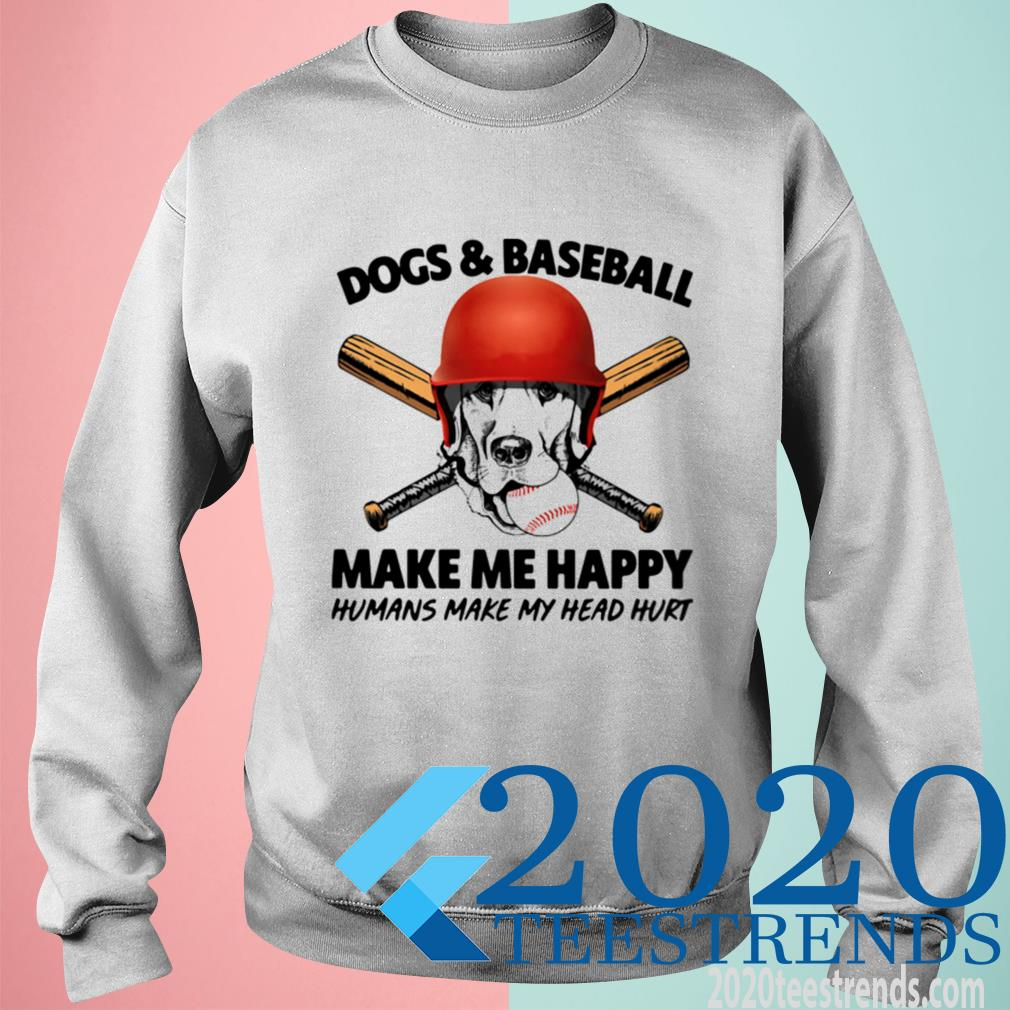 Official Dogs And Baseball Make Me Happy Humans Make My Head Hurt Sweatshirt