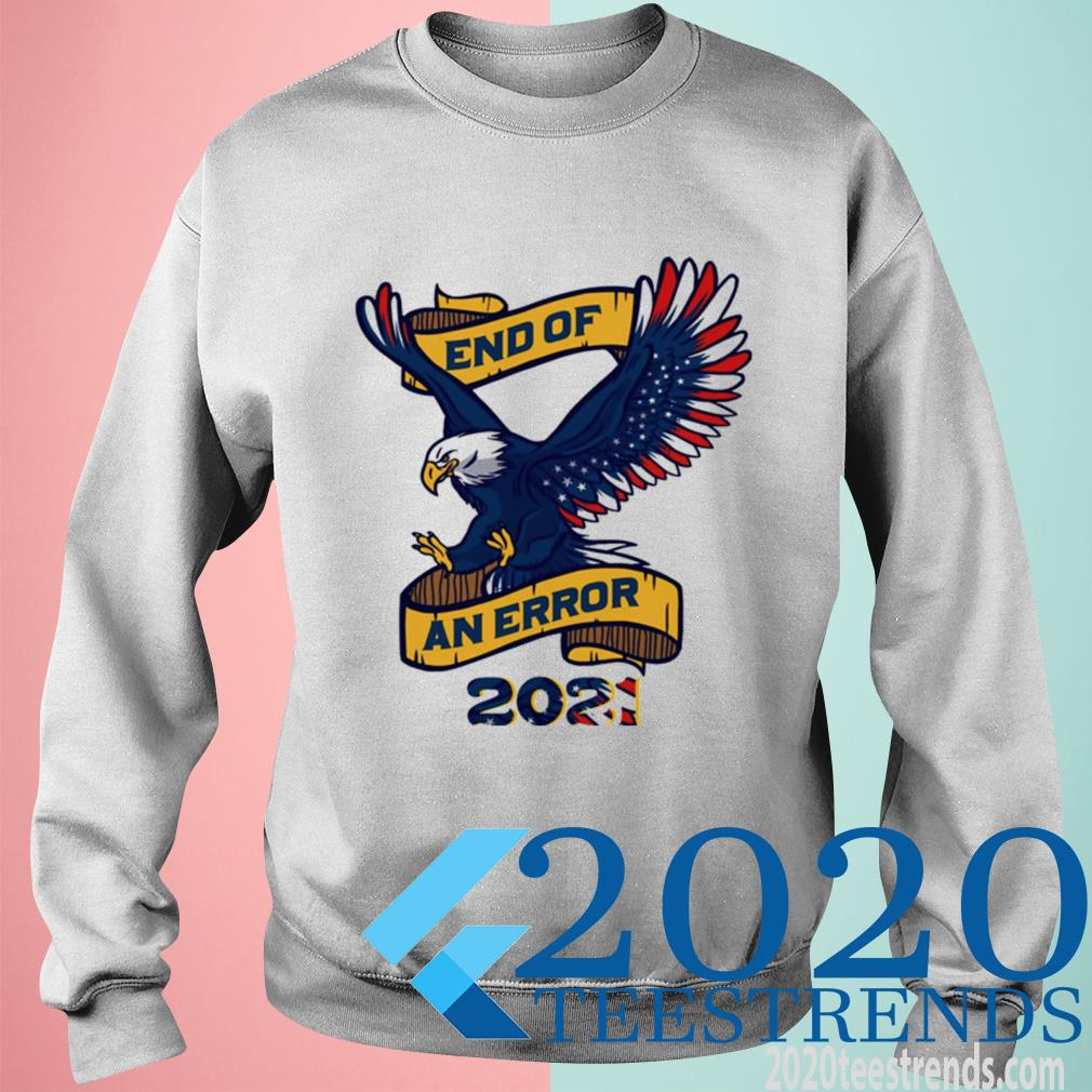Official Eagle American Flag End Of An Error 2021 Sweatshirt