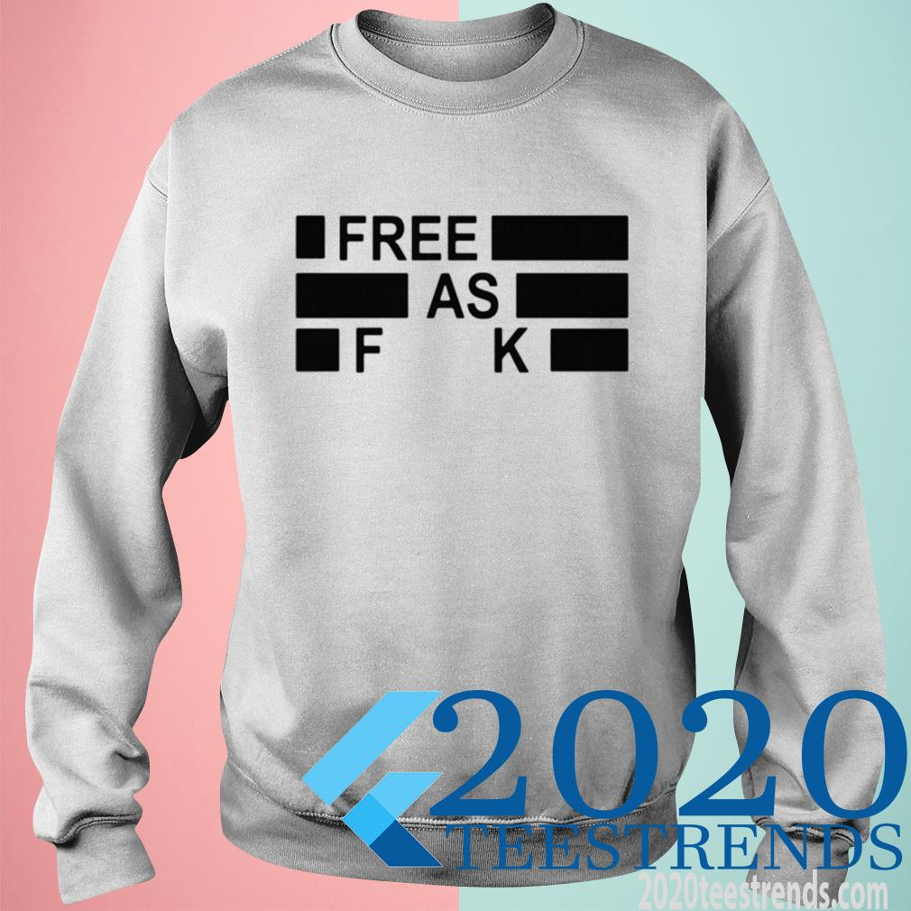 Official Funny Free As Fuck Tee Sweatshirt