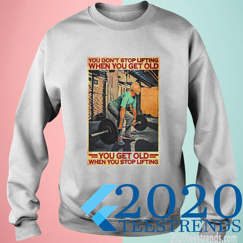 Official Gym You Don't Stop Lifting When You Get Old Man You Don't Stop Lifting Sweatshirt