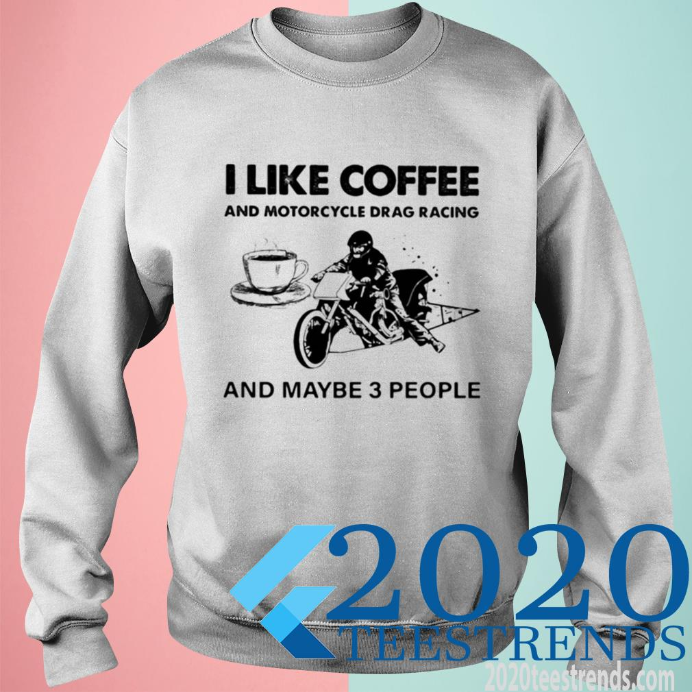 Official I Like Coffee And Motocycle Drag Racing And Maybe 3 People Sweatshirt