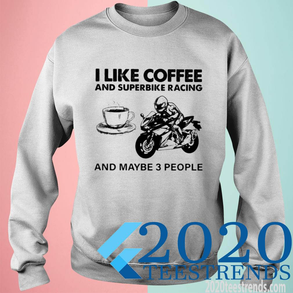 Official I Like Coffee And Superbike Racing And Maybe 3 People Sweatshirt