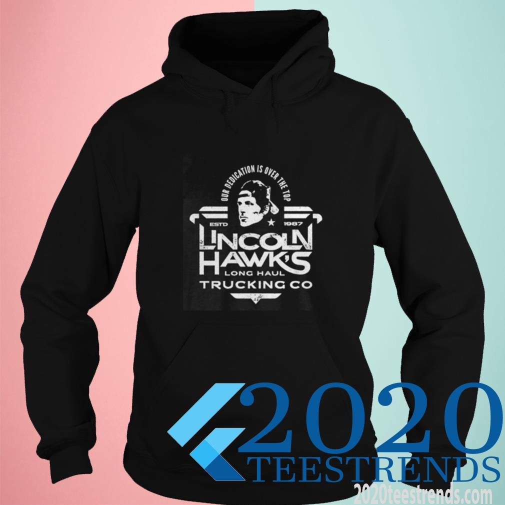 Official Lincoln Hawk Trucking Co Over Dedication Is Over The Top Estd 1987 Hoodie