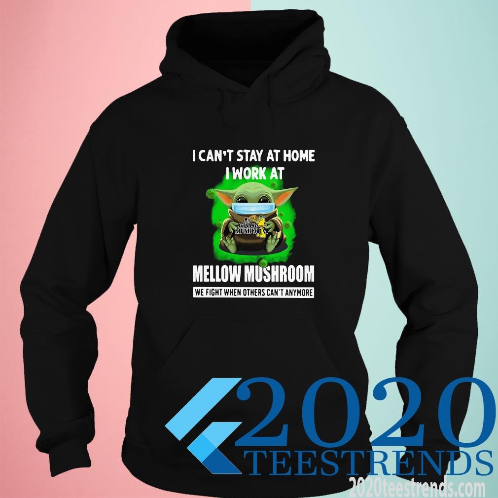 Baby Yoda I Can't Stay At Home I Work At Mellow Mushroom We Fight When Others Can't Anymore Hoodie