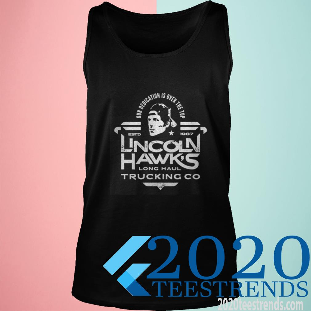 Official Lincoln Hawk Trucking Co Over Dedication Is Over The Top Estd 1987 Tanktop