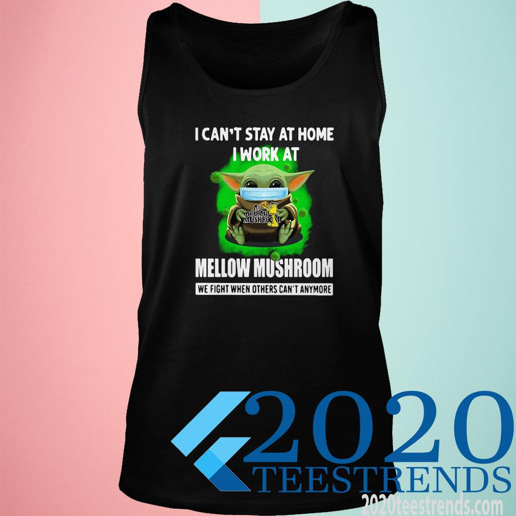 Baby Yoda I Can't Stay At Home I Work At Mellow Mushroom We Fight When Others Can't Anymore Tanktop