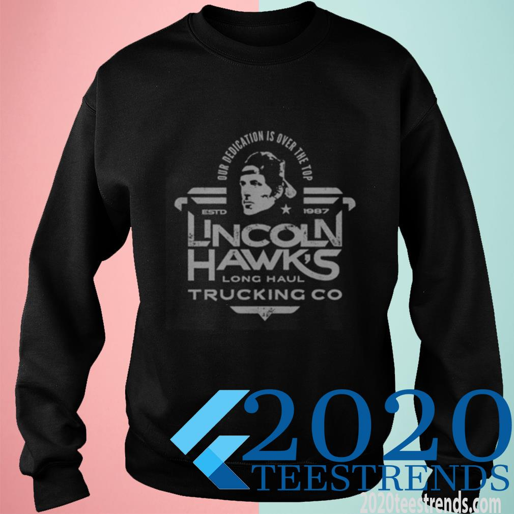 Official Lincoln Hawk Trucking Co Over Dedication Is Over The Top Estd 1987 Sweatshirt