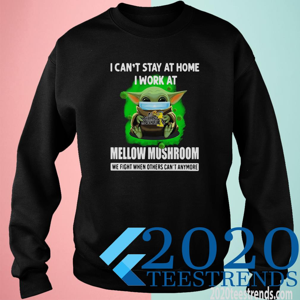 Baby Yoda I Can't Stay At Home I Work At Mellow Mushroom We Fight When Others Can't Anymore Sweater